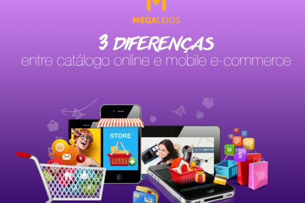 Para acertar no formato é preciso conhecer as diferenças entre catálogo online e mobile e-commerce.