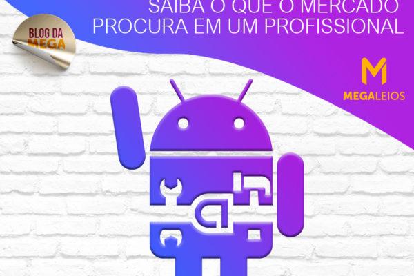 Desenvolvedor Android: saiba o que o mercado procura em um profissional