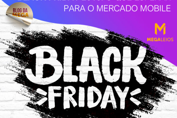 Black Friday 2018: O que esperar para o mercado mobile