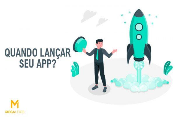 Lançamento de aplicativo: como saber o momento certo de lançar